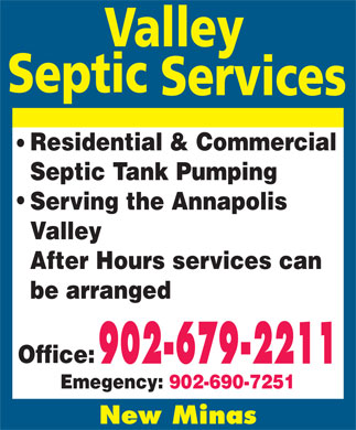 Valley Septic Service (902-679-2211) - Display Ad - Residential & Commercial Septic Tank Pumping Serving the Annapolis Valley After Hours services can be arranged Office: Emegency: 902-690-7251 New Minas