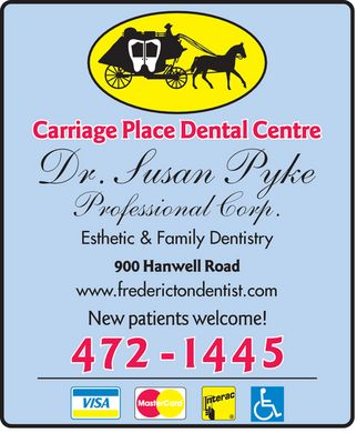 Pyke Susan Dr (506-472-1445) - Annonce illustrée - CARRIAGE PLACE DENTAL CENTRE Dr. Susan Pyke Professional Corp. Esthetic & Family Dentistry 900 HANWELL ROAD www.frederictondentist.com NEW PATIENTS WELCOME! 472-1445 VISA MASTERCARD INTERAC HANDICAP ACCESS