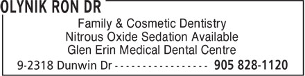 Olynik Ron Dr (905-828-1120) - Display Ad - Family & Cosmetic Dentistry Nitrous Oxide Sedation Available Glen Erin Medical Dental Centre  Family & Cosmetic Dentistry Nitrous Oxide Sedation Available Glen Erin Medical Dental Centre