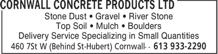 Cornwall Concrete Products Ltd (613-933-2290) - Annonce illustrée - Stone Dust • Gravel • River Stone Top Soil • Mulch • Boulders Delivery Service Specializing in Small Quantities Stone Dust • Gravel • River Stone Top Soil • Mulch • Boulders Delivery Service Specializing in Small Quantities