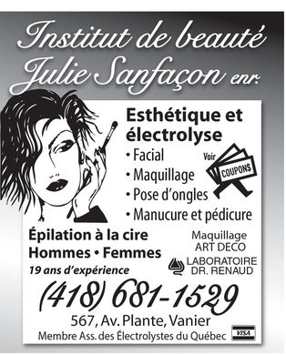 Institut de Beaut&eacute; Julie Sanfa&ccedil;on (418-681-1529) - Annonce illustr&eacute;e - Institut de beaut&eacute; Julie Sanfa&ccedil;on enr. Esth&eacute;tique et &eacute;lectrolyse  Facial  Maquillage  Pose d'ongles  Manucure et p&eacute;dicure Voir COUPON$ &Eacute;pilation &agrave; la cire  Hommes  Femmes Maquillage ART DECO LABORATOIRE DR. RENAUD (418) 681-1529 567, Av. Plante, Vanier Membre Ass. des &Eacute;lectrolystes du Qu&eacute;bec  VISA