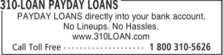 310-LOAN Payday Loans (1-800-310-5626) - Annonce illustrée - PAYDAY LOANS directly into your bank account. No Lineups. No Hassles. www.310LOAN.com