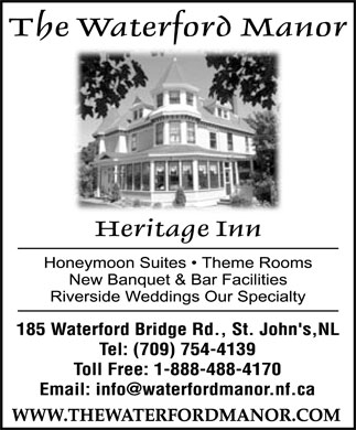 Waterford Manor (709-754-4139) - Annonce illustrée - The Waterford Manor Heritage Inn  Honeymoon Suites  Theme Rooms  New Banquet & Bar Facilities  Riverside Weddings Our Specialty 185 Waterford Bridge Rd., St. John's,NL Tel: (709) 754-4139 Toll Free: 1 888 488-4170 Email: info@waterfordmanor.nf.ca WWW.THEWATERFORDMANOR.COM