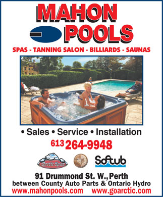 Mahon Pools (613-264-9948) - Annonce illustrée - SPAS - TANNING SALON - BILLIARDS - SAUNAS Sales   Service   Installation 613 264-9948 91 Drummond St. W., Perth between County Auto Parts & Ontario Hydro www.mahonpools.com    www.goarctic.com