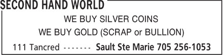 Second Hand World (705-910-8751) - Display Ad - WE BUY GOLD (SCRAP or BULLION) WE BUY SILVER COINS
