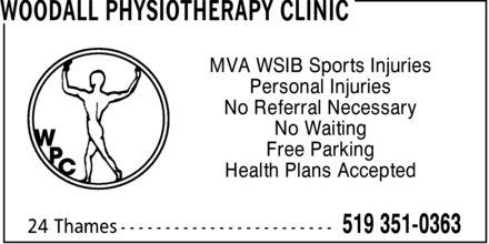 Woodall Physiotherapy Clinic (519-351-0363) - Annonce illustrée - WOODALL PHYSIOTHERAPY CLINIC MVA WSIB Sports Injuries Personal Injuries No Referral Necessary No Waiting Free Parking Health Plans Accepted 24 Thames 519 351-0363