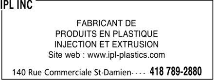 IPL Inc (418-789-2880) - Display Ad - FABRICANT DE PRODUITS EN PLASTIQUE INJECTION ET EXTRUSION Site web : www.ipl-plastics.com