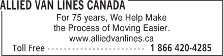 Allied Van Lines Canada (1-866-420-4285) - Annonce illustrée - For 75 years, We Help Make the Process of Moving Easier. www.alliedvanlines.ca  For 75 years, We Help Make the Process of Moving Easier. www.alliedvanlines.ca