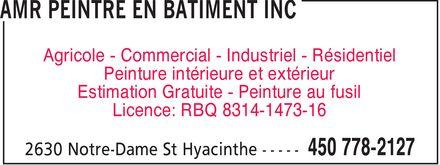 Amr Peintre en Batiment Inc (450-778-2127) - Annonce illustrée======= - AMR PEINTRE EN BATIMENT INC Agricole Commercial Industriel Résidentiel Peinture intérieure et extérieur Estimation Gratuite Peinture au fusil Licence: RBQ 8314-1473-16 2630 Notre-Dame St Hyacinthe 450 778-2127