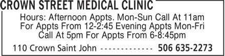 Crown Street Medical Clinic (506-635-2273) - Display Ad - Hours: Afternoon Appts. Mon-Sun Call At 11am - For Appts From 12-2:45 Evening Appts Mon-Fri - Call At 5pm For Appts From 6-8:45pm