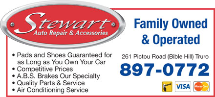 Stewart Auto Repair & Accessories (902-897-0772) - Display Ad - Family Owned & Operated Pads and Shoes Guaranteed for 261 Pictou Road (Bible Hill) Truro as Long as You Own Your Car Competitive Prices 897-0772 A.B.S. Brakes Our Specialty Quality Parts & Service Air Conditioning Service Family Owned & Operated Pads and Shoes Guaranteed for 261 Pictou Road (Bible Hill) Truro as Long as You Own Your Car Competitive Prices 897-0772 A.B.S. Brakes Our Specialty Quality Parts & Service Air Conditioning Service  Family Owned & Operated Pads and Shoes Guaranteed for 261 Pictou Road (Bible Hill) Truro as Long as You Own Your Car Competitive Prices 897-0772 A.B.S. Brakes Our Specialty Quality Parts & Service Air Conditioning Service