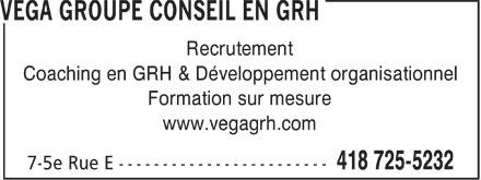 VEGA Groupe Conseil en GRH (418-725-5232) - Annonce illustrée======= - Recrutement Coaching en GRH & Développement organisationnel Formation sur mesure www.vegagrh.com