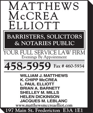 Matthews McCrea Elliott (506-458-5959) - Display Ad - WILLIAM J. MATTHEWS K. CHIPP McCREA L. PAUL ELLIOTT BRIAN A. BARNETT SHELLEY M. MILLS HELEN DICKINSON JACQUES M. LEBLANC