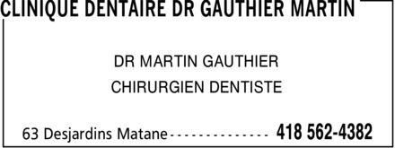 Clinique Dentaire Dr Gauthier Martin (418-562-4382) - Display Ad - DR MARTIN GAUTHIER CHIRURGIEN DENTISTE