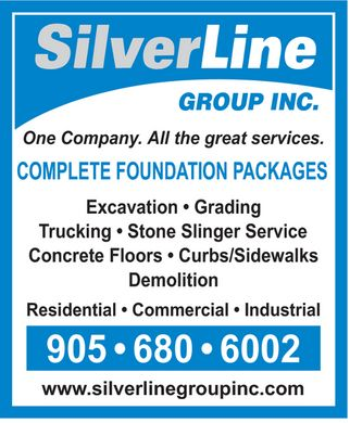 Silverline Group Inc (905-680-6002) - Annonce illustrée - GROUP INC. One Company. All the great services. COMPLETE FOUNDATION PACKAGES Excavation   Grading Trucking   Stone Slinger Service Concrete Floors   Curbs/Sidewalks Demolition Residential   Commercial   Industrial 905   680   6002 www.silverlinegroupinc.com GROUP INC. One Company. All the great services. COMPLETE FOUNDATION PACKAGES Excavation   Grading Trucking   Stone Slinger Service Concrete Floors   Curbs/Sidewalks Demolition Residential   Commercial   Industrial 905   680   6002 www.silverlinegroupinc.com