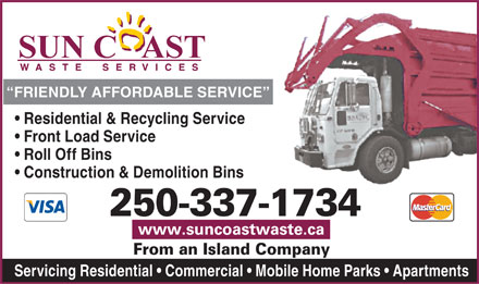 Sun Coast Waste Services Ltd (250-339-8901) - Display Ad - FRIENDLY AFFORDABLE SERVICE Residential & Recycling Service Front Load Service Roll Off Bins Construction & Demolition Bins 250-337-1734 From an Island Company Servicing Residential   Commercial   Mobile Home Parks   Apartments