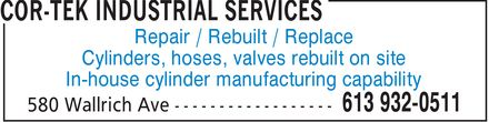 Cor-Tek Industrial Services (613-932-0511) - Annonce illustrée - Repair / Rebuilt / Replace Cylinders, hoses, valves rebuilt on site In-house cylinder manufacturing capability  Repair / Rebuilt / Replace Cylinders, hoses, valves rebuilt on site In-house cylinder manufacturing capability
