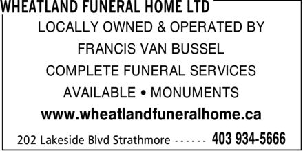 Wheatland Funeral Home Ltd (403-934-5666) - Annonce illustrée======= - LOCALLY OWNED & OPERATED BY FRANCIS VAN BUSSEL COMPLETE FUNERAL SERVICES AVAILABLE ¿ MONUMENTS www.wheatlandfuneralhome.ca