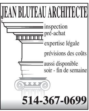 Bluteau Jean Architecte (514-367-0699) - Annonce illustr&eacute;e - JEAN BLUTEAU ARCHITECTE inspection pr&eacute;-achat expertise l&eacute;gale pr&eacute;visions des co&ucirc;ts aussi disponible soir- fin de semaine 514-367-0699