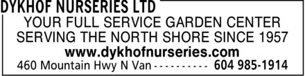 Dykhof Nurseries Ltd (604-985-1914) - Display Ad - YOUR FULL SERVICE GARDEN CENTER SERVING THE NORTH SHORE SINCE 1957 www.dykhofnurseries.com