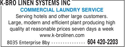 K-BRO Linen Systems Inc (604-420-2203) - Annonce illustrée======= - COMMERCIAL LAUNDRY SERVICE Serving hotels and other large customers. Large modern and efficient plant producing high quality at reasonable prices seven days a week www.k-brolinen.com
