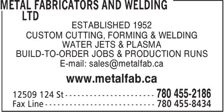 Metal Fabricators And Welding Ltd (780-455-2186) - Annonce illustrée - ESTABLISHED 1952 CUSTOM CUTTING, FORMING & WELDING WATER JETS & PLASMA BUILD-TO-ORDER JOBS & PRODUCTION RUNS E-mail: sales@metalfab.ca www.metalfab.ca