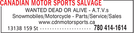 Canadian Motor Sport Salvage (780-414-1614) - Display Ad - WANTED DEAD OR ALIVE - A.T.V.s Snowmobiles/Motorcycle - Parts/Service/Sales www.cdnmotorsports.ca
