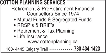 Cotton Planning Services (780-434-1423) - Display Ad - Retirement & PreRetirement Financial Counsellors Since 1974 • Mutual Funds & Segregated Funds • RRSP's & RRIF's • Retirement & Tax Planning • Life Insurance www.cottonplanning.ca
