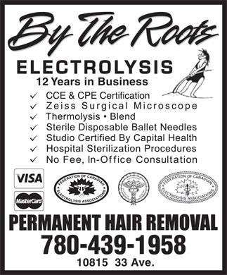 By The Roots Electrolysis (780-439-1958) - Annonce illustr&eacute;e - ELECTROLYSISIS 12 Years in Business 780-439-1958 10815  33 Ave.