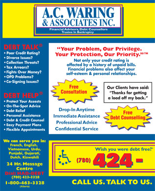 A C Waring & Associates Inc (780-412-1793) - Annonce illustrée - Trustee In Bankruptcy Poor Credit Rating? Divorce Issues? Protect Your Assests On-The-Spot Advice Debt Relief Personal Assistance Debt & Credit Counsel Easy Payment Plans Flexible Appointments We can serve you in: French, English, Vietnamese, Urdu, Punjabi, Gujarati, Dutch, Kiswahili (780) (780) 423-3328 (Alberta)