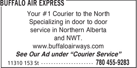 Buffalo Air Express (780-455-9283) - Annonce illustrée - Your #1 Courier to the North Specializing in door to door service in Northern Alberta and NWT. www.buffaloairways.com See Our Ad under ¿Courier Service¿