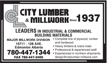 City Lumber &amp; Millwork (780-412-1983) - Display Ad - 1937 LEADERS IN INDUSTRIAL &amp; COMMERCIAL BUILDING MATERIALS Complete line of plywood, lumber and hardwood Heavy timbers &amp; crane mats Professional &amp; experienced staff Experienced in northern shipments 780-447-1344 design@citylumber-millwork.com FAX 780-447-2406