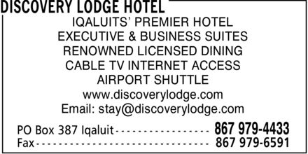 Discovery Lodge Hotel (867-979-4433) - Annonce illustrée - IQALUITS' PREMIER HOTEL EXECUTIVE & BUSINESS SUITES RENOWNED LICENSED DINING CABLE TV INTERNET ACCESS AIRPORT SHUTTLE www.discoverylodge.com Email: stay@discoverylodge.com