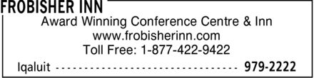 Frobisher Inn (867-979-2222) - Display Ad - Award Winning Conference Centre &amp; Inn www.frobisherinn.com Toll Free: 1-877-422-9422