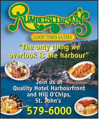 "Rumpelstiltskin's (709-579-6000) - Display Ad - Rumpelstiltskin's GOOD TIMES EATERY ""The only thing we overlook is the harbour"" Join us at Quality Hotel Harbourfront and Hill O'Chips St John's 579-6000 Rumpelstiltskin's GOOD TIMES EATERY ""The only thing we overlook is the harbour"" Join us at Quality Hotel Harbourfront and Hill O'Chips St John's 579-6000"