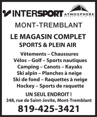Intersport Mont-Tremblant (819-425-3421) - Annonce illustr&eacute;e - MONT-TREMBLANT LE MAGASIN COMPLET SPORTS &amp; PLEIN AIR V&ecirc;tements - Chaussures V&eacute;los - Golf - Sports nautiques Camping - Canots - Kayaks Ski alpin - Planches &agrave; neige Ski de fond - Raquettes &agrave; neige Hockey - Sports de raquette UN SEUL ENDROIT ! 348, rue de Saint-Jovite, Mont-Tremblant 819-425-3421