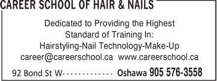 Career School Of Hair & Nails (905-576-3558) - Annonce illustrée - Dedicated to Providing the Highest Standard of Training In: Hairstyling-Nail Technology-Make-Up career@careerschool.ca www.careerschool.ca