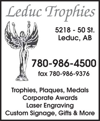 Leduc Trophies Ltd (780-986-4500) - Display Ad - Leduc Trophies 5218 - 50 St. Leduc, AB 780-986-4500 fax 780-986-9376 Trophies, Plaques, Medals Corporate Awards Laser Engraving Custom Signage, Gifts & More
