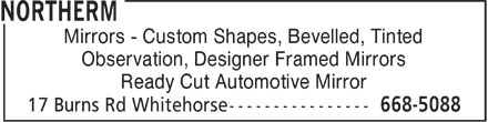 Northerm (1-800-661-0442) - Annonce illustrée - Mirrors - Custom Shapes, Bevelled, Tinted Observation, Designer Framed Mirrors Ready Cut Automotive Mirror  Mirrors - Custom Shapes, Bevelled, Tinted Observation, Designer Framed Mirrors Ready Cut Automotive Mirror