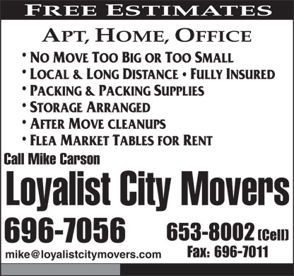 Loyalist City Movers (506-696-7056) - Annonce illustrée - FREE ESTIMATES APT, HOME, OFFICE NO MOVE TOO BIG OR TOO SMALL LOCAL & LONG DISTANCE   FULLY INSURED PACKING & PACKING SUPPLIES STORAGE ARRANGED AFTER MOVE CLEANUPS FLEA MARKET TABLES FOR RENT Call Mike Carson Loyalist City Movers mike@loyalistcitymovers.com