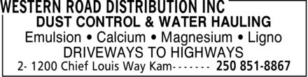 Western Road Distribution Inc (250-851-8867) - Display Ad - DUST CONTROL & WATER HAULING Emulsion ¿ Calcium ¿ Magnesium ¿ Ligno DRIVEWAYS TO HIGHWAYS