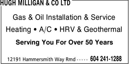 Hugh Milligan & Co Ltd (604-241-1288) - Annonce illustrée======= - Gas & Oil Installation & Service Heating ¿ A/C ¿ HRV & Geothermal Serving You For Over 50 Years