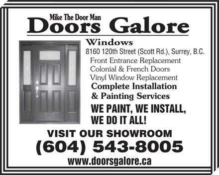 Doors Galore (604-543-8005) - Annonce illustr&eacute;e - Mike The Door Man Doors Galore Windows 8160 120th Street (Scott Rd.), Surrey, B.C. Front Entrance Replacement Colonial &amp; French Doors Vinyl Window Replacement Complete Installation &amp; Painting Services WE PAINT, WE INSTALL, WE DO IT ALL! VISIT OUR SHOWROOM (604) 543-8005 (604) 543-8005 www.doorsgalore.ca