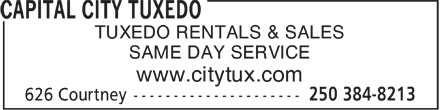 Capital City Tuxedo (250-384-8213) - Display Ad - TUXEDO RENTALS & SALES SAME DAY SERVICE www.citytux.com