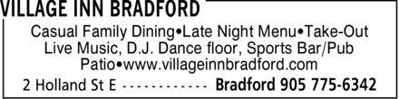 Village Inn Bradford (905-775-6342) - Display Ad - Casual Family Dining¿Late Night Menu¿Take-Out Live Music, D.J. Dance floor, Sports Bar/Pub Patio¿www.villageinnbradford.com