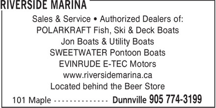 Riverside Marina (905-774-3199) - Annonce illustrée - Sales & Service   Authorized Dealers of: POLARKRAFT Fish, Ski & Deck Boats Jon Boats & Utility Boats SWEETWATER Pontoon Boats EVINRUDE E-TEC Motors www.riversidemarina.ca Located behind the Beer Store  Sales & Service   Authorized Dealers of: POLARKRAFT Fish, Ski & Deck Boats Jon Boats & Utility Boats SWEETWATER Pontoon Boats EVINRUDE E-TEC Motors www.riversidemarina.ca Located behind the Beer Store