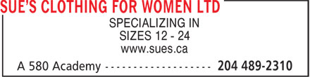 Sue's Clothing For Women Ltd (204-489-2310) - Display Ad - SIZES 12 - 24 www.sues.ca SPECIALIZING IN SPECIALIZING IN SIZES 12 - 24 www.sues.ca