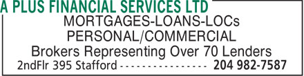 A Plus Financial Services (204-982-7587) - Display Ad - MORTGAGES-LOANS-LOCs PERSONAL/COMMERCIAL Brokers Representing Over 70 Lenders