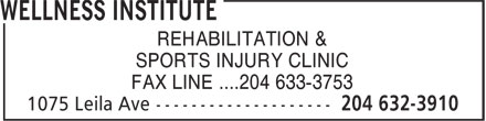 Wellness Institute (204-632-3910) - Display Ad - REHABILITATION & SPORTS INJURY CLINIC FAX LINE ....204 633-3753  REHABILITATION & SPORTS INJURY CLINIC FAX LINE ....204 633-3753