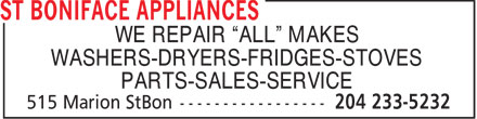 "St Boniface Appliances (204-233-5232) - Display Ad - WE REPAIR ""ALL"" MAKES WASHERS-DRYERS-FRIDGES-STOVES PARTS-SALES-SERVICE  WE REPAIR ""ALL"" MAKES WASHERS-DRYERS-FRIDGES-STOVES PARTS-SALES-SERVICE"